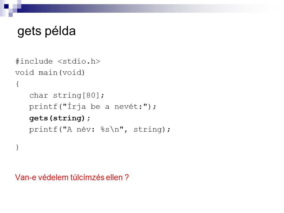 gets példa #include <stdio.h> void main(void) { char string[80];